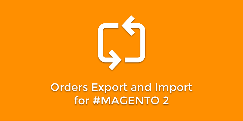 Orders Export and Import for Magento 2