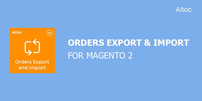 Orders Export & Import for Magento 2