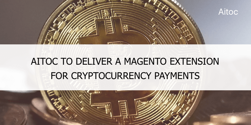 Aitoc to Deliver a Magento Extension for Cryptocurrency Payments