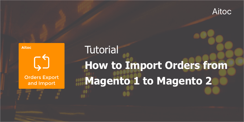 import orders from magento 1 to magento 2