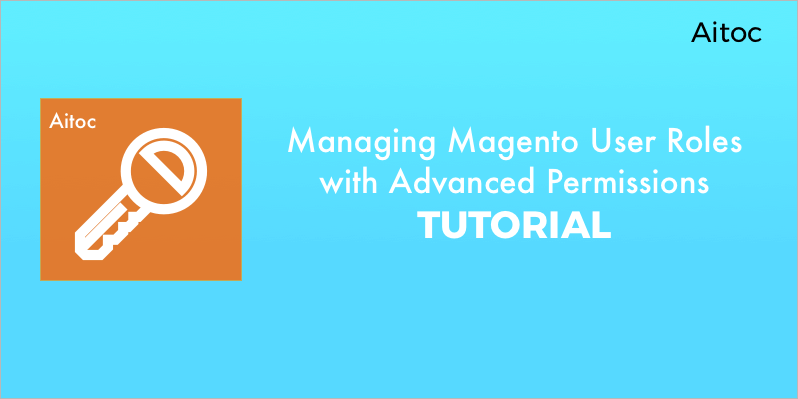 Managing Magento 2 User Permissions with Advanced Permissions