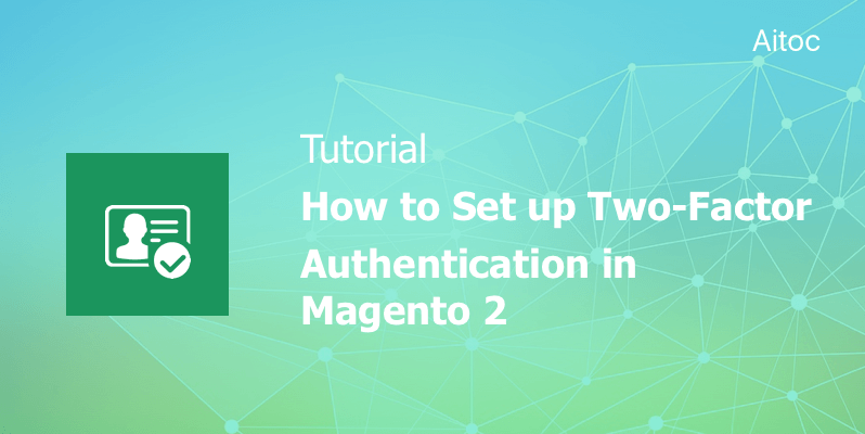Tutorial: How to Set up Magento 2 Two-Factor Authentication