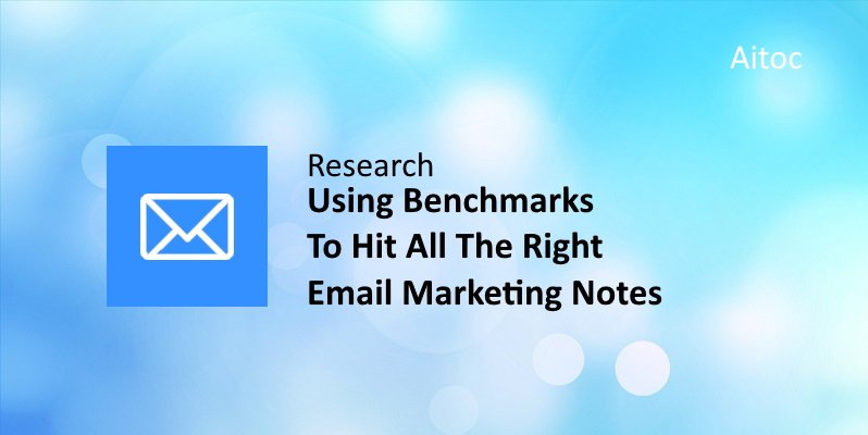 Using Benchmarks To Hit All The Right Email Marketing Notes