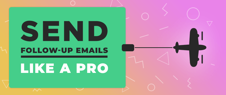 Send Follow-up Email like a Pro
